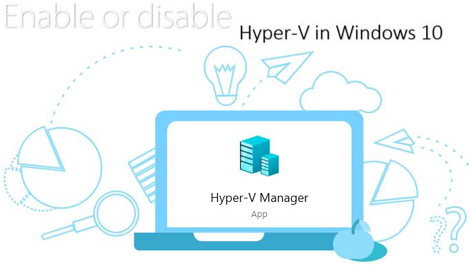 Как включить или отключить Hyper-V в Windows 10 (компонент Windows)